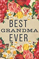 Best Grandma Ever: Best Grandma Gifts - Lined Notebook Journal Presents for Birthday, Christmas, Thank You, Xmas, Card Alternative, From Daughter, From Son