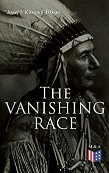 The Vanishing Race: The Last Indian Council by [Dixon, Joseph Kossuth]