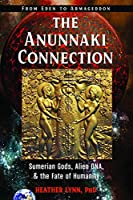 The Anunnaki Connection: Sumerian Gods, Alien DNA, and the Fate of Humanity from Eden to Armageddon