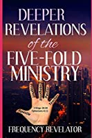 Deeper Revelations Of The Five-Fold Ministry