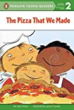 The Pizza That We Made (Penguin Young Readers, Level 2)