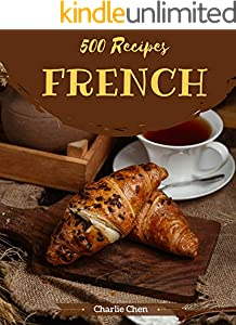 500 French Recipes: French Cookbook - Where Passion for Cooking Begins (English Edition)