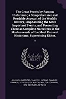 The Great Events by Famous Historians; A Comprehensive and Readable Account of the World's History, Emphasizing the More Important Events, and Presenting These as Complete Narratives in the Master-Words of the Most Eminent Historians. Supervising Editor,: 9