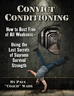 [Wade, Paul]のConvict Conditioning: How to Bust Free of All Weakness-Using the Lost Secrets of Supreme Survival Strength