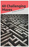 60 challenging Mazes: 60 Mazes with solution