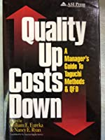 Quality Up, Costs Down: A Manager's Guide to Taguchi Methods and Qfd