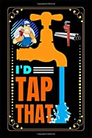 I'd Tap That: Tap themed lined notebook, Plumber handyman journal with funny sarcasm, Funny tap themed lined notebook journal, Tap themed lined journal, blank lined ruled journal for writing