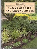 Rodale's Successful Organic Gardening: Lawns, Grasses and Ground Covers