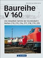 Baureihe V 160: Die Diesellok-Familie der Bundesbahn. Reihen 210, 215, 216, 217, 218, 219, 225