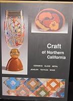 Craft of Northern California: Ceramics, Glass, Metal, Jewelry, Textiles, Wood