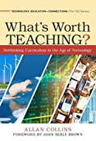 What's Worth Teaching?: Rethinking Curriculum in the Age of Technology (Technology, Education--Connections (TEC))