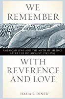 We Remember with Reverence and Love: American Jews and the Myth of Silence after the Holocaust, 1945-1962 (Goldstein-Goren Series in American Jewish History) by Hasia R. Diner(2010-10-03)