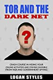 Tor and the Dark Net: Crash Course in Hiding Your Online Activities and Staying Invisible from the NSA and Government Spying (English Edition)