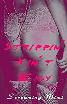 Strippin' Ain't Easy by [Mimi, Screaming]