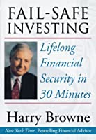 Fail-Safe Investing: Lifelong Financial Security in 30 Minutes by Harry Browne(2001-01-10)