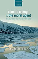 Climate Change and the Moral Agent: Individual Duties in an Interdependent World
