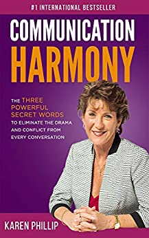 Communication Harmony: The 3 Powerful Secret Words to Eliminate The Drama And Conflict From Every Conversation by [Phillip, Karen]