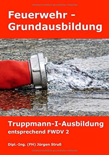 Download Feuerwehr-Grundausbildung: Truppmann-I-Ausbildung entsprechend FWDV 2 3746016983