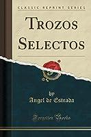 Trozos Selectos (Classic Reprint)