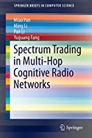 Spectrum Trading in Multi-Hop Cognitive Radio Networks (SpringerBriefs in Electrical and Computer Engineering)