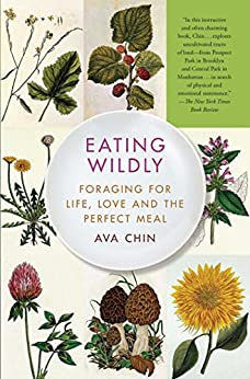 Eating Wildly: Foraging for Life, Love and the Perfect Meal by [Chin, Ava]