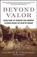 Beyond Valor: World War II's Ranger and Airborne Veterans Reveal the Heart of Combat