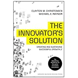 The Innovator's Solution: Creating and Sustaining Successful Growth (Creating and Sustainability Successful Growth)
