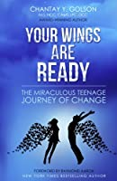 Your Wings Are Ready: The Miraculous Teenage Journey of Change