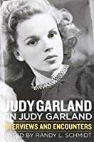 Judy Garland on Judy Garland: Interviews and Encounters (Musicians in Their Own Words)