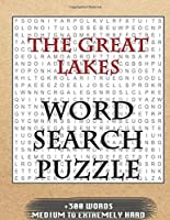 THE GREAT LAKES WORD SEARCH PUZZLE +300 WORDS Medium To Extremely Hard: AND MANY MORE OTHER TOPICS, With Solutions, 8x11' 80 Pages, All Ages : Kids 7-10, Solvable Word Search Puzzles, Seniors And Adults.