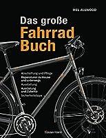 Das grosse Fahrradbuch: Anschaffung und Pflege, Reparaturen zu Hause und unterwegs, Ausstattung, Ausruestung und Zubehoer, Sicherheitstipps