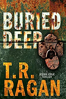 Buried Deep (Jessie Cole Book 4) by [Ragan, T.R.]