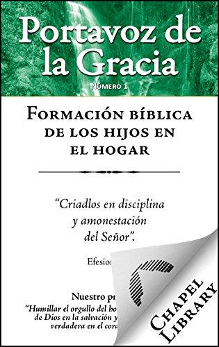 Formación bíblica de los hijos en el hogar (Portavoz de la Gracia nº 1) (Spanish Edition)