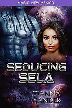 Seducing Sela: Zolon Warriors (Magic New Mexico Book 33) by [Xander, Tianna]