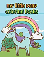 """My Little Pony Coloring Books: My Little Pony Coloring Book For Kids, Children, Toddlers, Crayons, Adult, Mini, Girls And Boys - Large 8.5 X 11"""""""