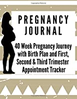 Pregnancy Journal: 40 Week Pregnancy Journey with Birth Plan First Second and Third Trimester Appointment Tracker Baby Shower Memories - Great Pregnancy Gift