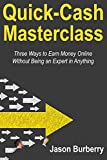 BURBERRY Quick Cash Masterclass: Three Ways to Earn Money Online Without Being an Expert in Anything (English Edition)