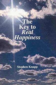 [Knapp, Stephen]のThe Key to Real Happiness (English Edition)