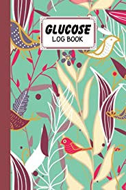 Glucose Log Book: Premium Plants and birds Cover Glucose Log Book, Your Glucose Monitoring Log - Record blood