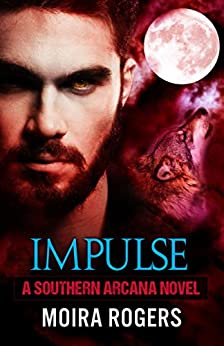 Impulse (Southern Arcana, Book #5) by [Rogers, Moira]