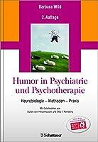 Humor in Psychiatrie und Psychotherapie: Neurobiologie - Methoden - Praxis