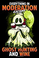 Everything In Moderation Except Ghost Hunting And Wine: Funny Drunken Red Wine Ghost - Halloween Lined Journal Notebook For A Trick Or Treat Bag
