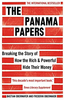 The Panama Papers: Breaking the Story of How the Rich and Powerful Hide Their Money by [Obermayer, Bastian, Obermaier, Frederik]