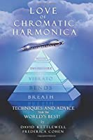 Love of Chromatic Harmonica: Techniques and Advice from the World's Best!