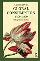 A History of Global Consumption: 1500-1800 by Ina Baghdiantz McCabe(2014-08-21)