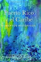 Puerto Rico y el Caribe (volumen 1 a color): Momentos históricos