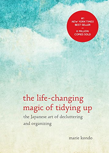 The Life-Changing Magic of Tidying Up: The Japanese Art of Decluttering and Organizing / Marie Kondo