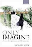Only Imagine: Fiction, Interpretation and Imagination (English Edition)