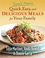 Don't Panic-Quick, Easy, and Delicious Meals for Your Family