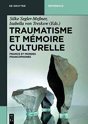 Traumatisme et mémoire culturelle: France et mondes francophones (De Gruyter Handbook)